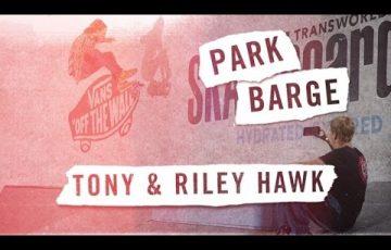 PARK BARGE – RILEY AND TONY HAWK