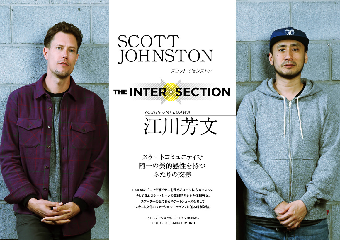 SCOTT JOHNSTON × YOSHIFUMI EGAWA