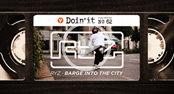 [DOIN' IT!] RYZ - BARGE INTO THE CITY