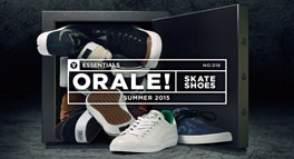 [ESSENTIALS] ORALE! SKATE SHOES SUMMER 2015