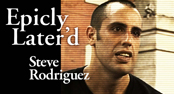 Epicly Later'd - STEVE RODRIGUEZ