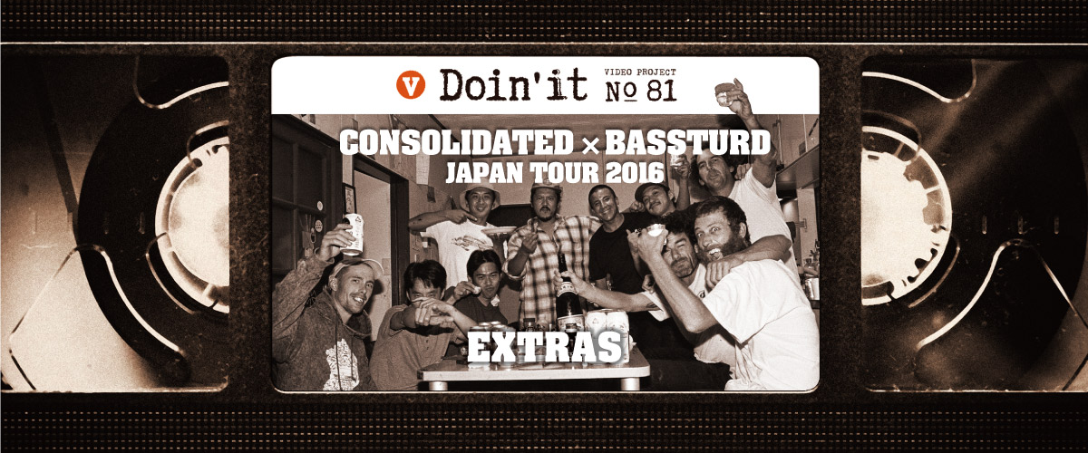 CONSOLIDATED × BASSTURD JAPAN TOUR 2016 EXTRAS
