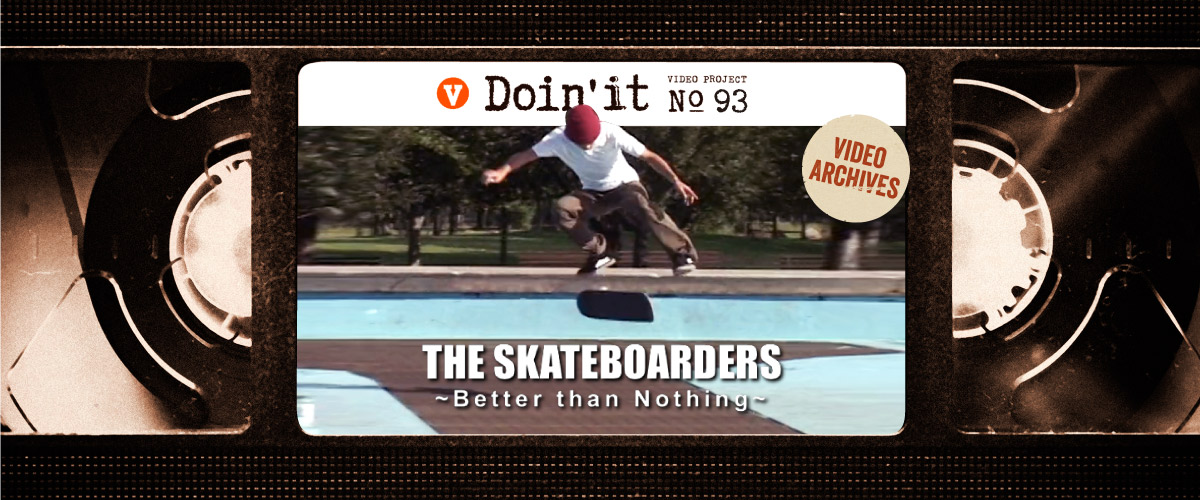 THE SKATEBOARDER ~BETTER THAN NOTHING~